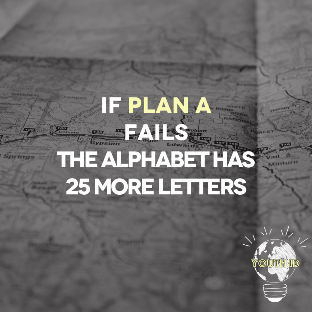 If the plan A fails, the alphabet has 25 more letters