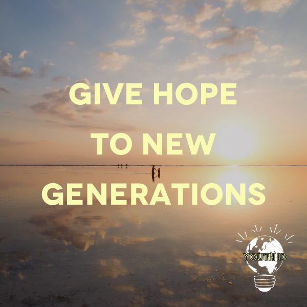 Give hope to new generations