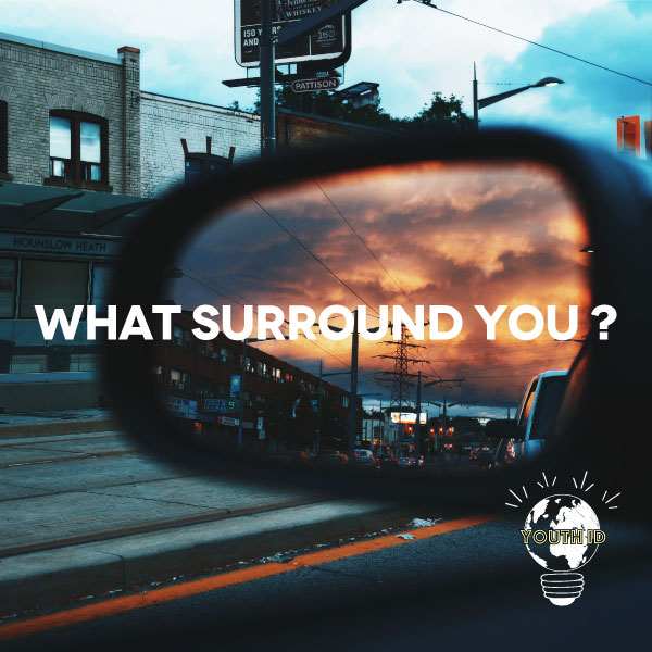 What surround you?