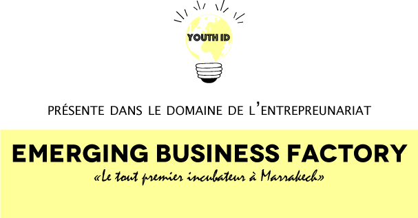 "Emerging Business Factory, ""le premier incubateur privé de Marrakech"", entrepreneunariat"