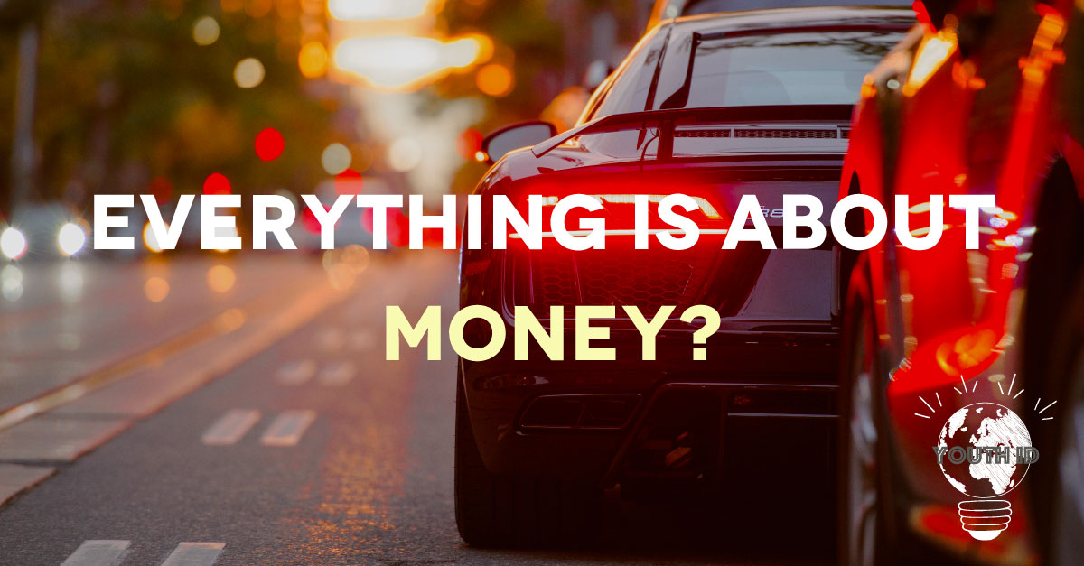 Everything is about money? with Youth ID
